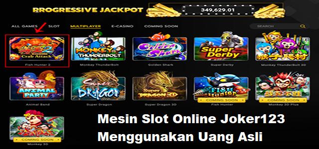 Mesin Slot Online Joker123 Menggunakan Uang Asli