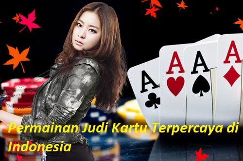 Permainan Judi Kartu Terpercaya di Indonesia